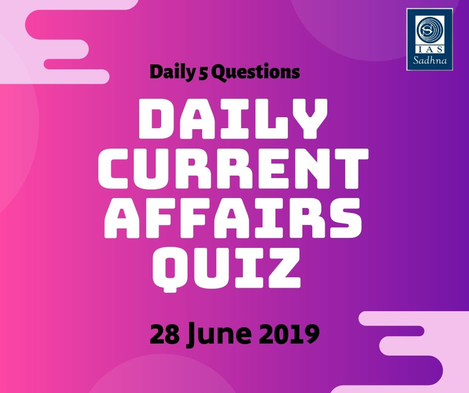 Daily Current Affairs Quiz  28 June 2019