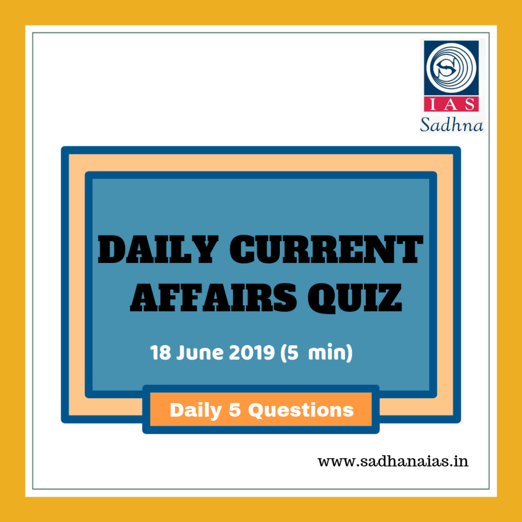 Daily Current Affairs Quiz 18 June 2019