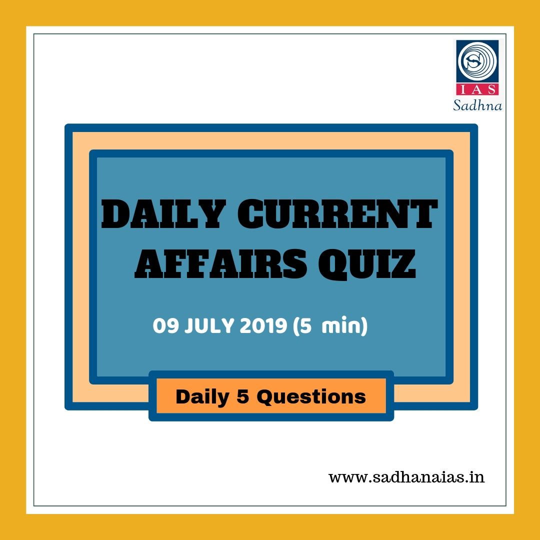 Daily Current Affairs Quiz 09 July 2019