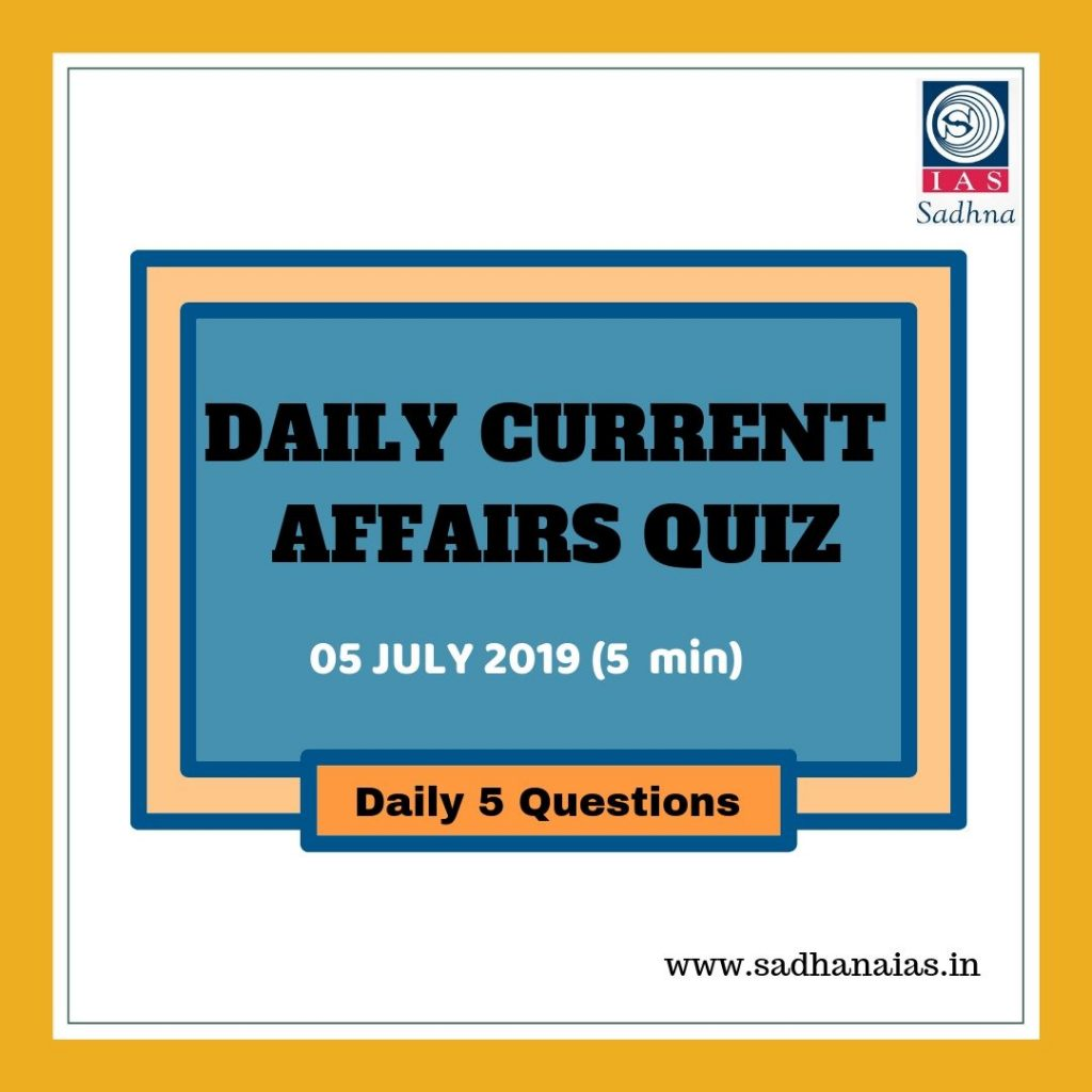 Daily Current Affairs Quiz 05 July 2019