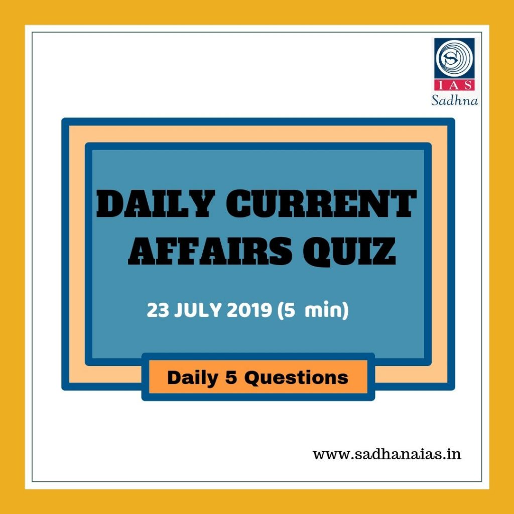 Daily Current Affairs Quiz 22 July 2019