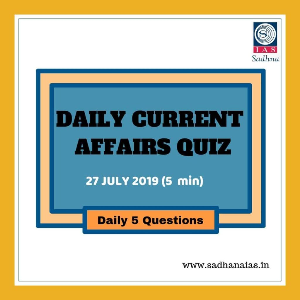 Daily Current Affairs Quiz 27 July 2019